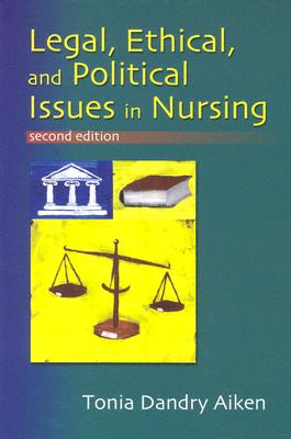 Legal, Ethical, and Political Issues in Nursing By Aiken, Tonia Dandry